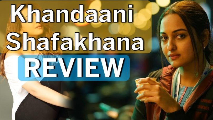 Khandaani Shafakhana Reviews & Ratings; Sonakshi Sinha Looking Bold And Beautiful In The Movie